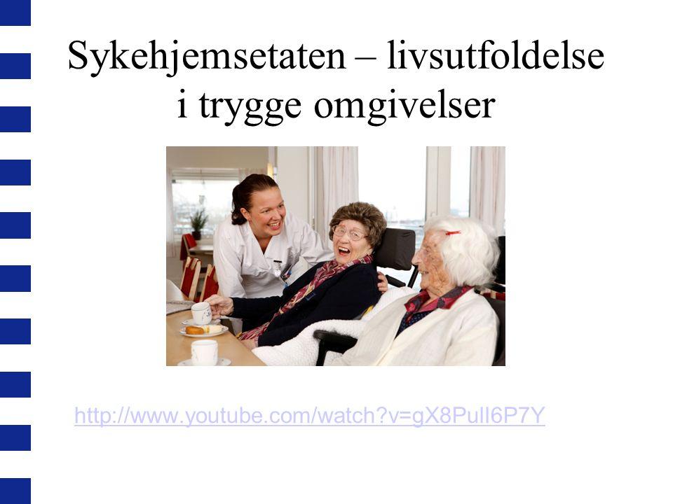 http://www.youtube.com/watch?v=gX8PulI6P7Y Sykehjemsetaten – livsutfoldelse i trygge omgivelser