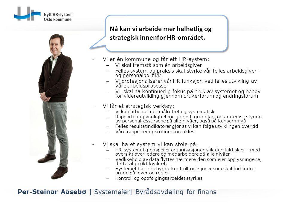 Nå kan vi arbeide mer helhetlig og strategisk innenfor HR-området. Nå kan vi arbeide mer helhetlig og strategisk innenfor HR-området. Per-Steinar Aase