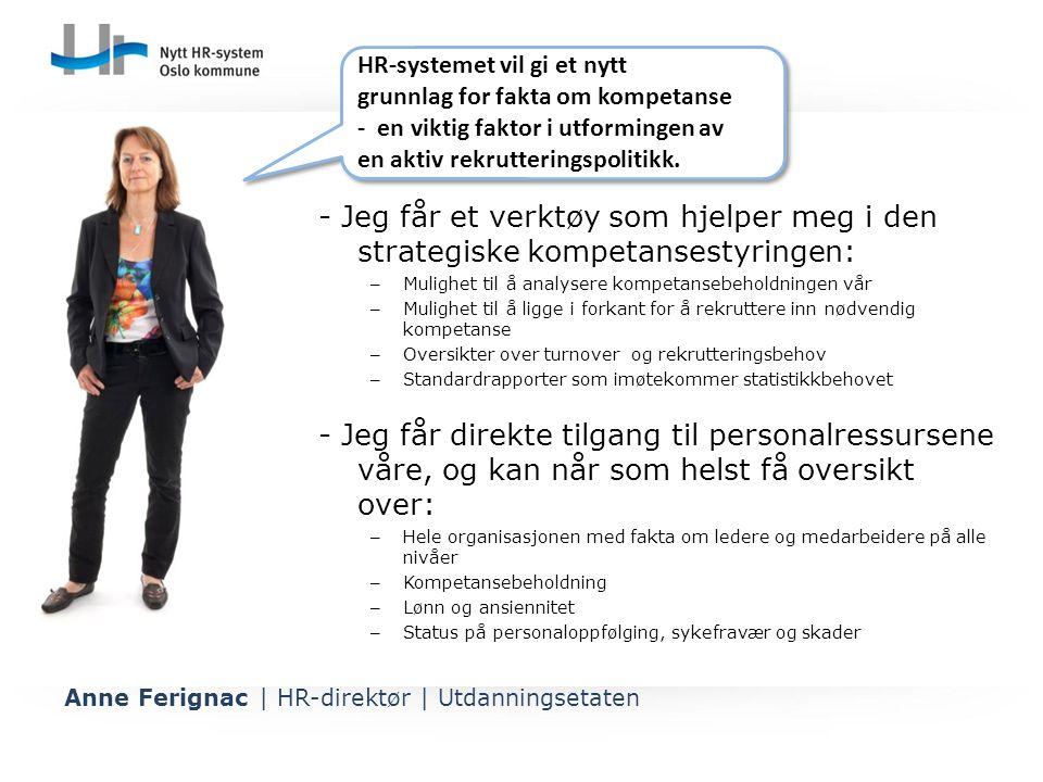 - Jeg får et verktøy som hjelper meg i den strategiske kompetansestyringen: – Mulighet til å analysere kompetansebeholdningen vår – Mulighet til å lig