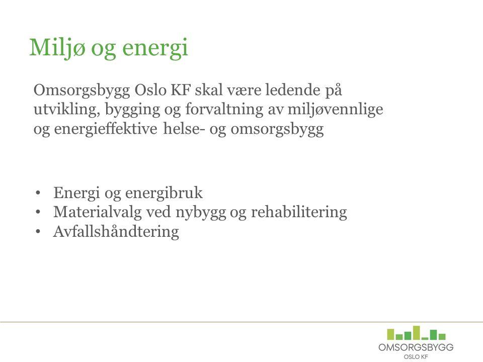 Miljø og energi Omsorgsbygg Oslo KF skal være ledende på utvikling, bygging og forvaltning av miljøvennlige og energieffektive helse- og omsorgsbygg E
