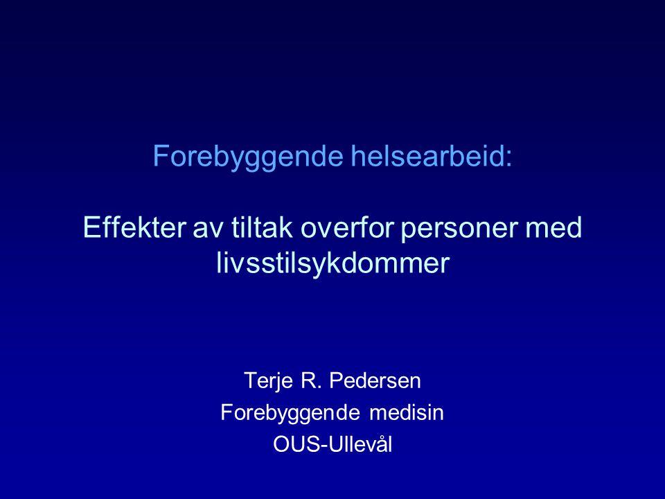Forebyggende helsearbeid: Effekter av tiltak overfor personer med livsstilsykdommer Terje R. Pedersen Forebyggende medisin OUS-Ullevål