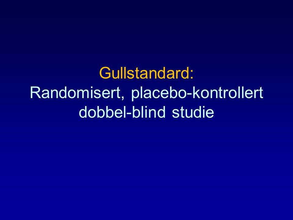 Gullstandard: Randomisert, placebo-kontrollert dobbel-blind studie