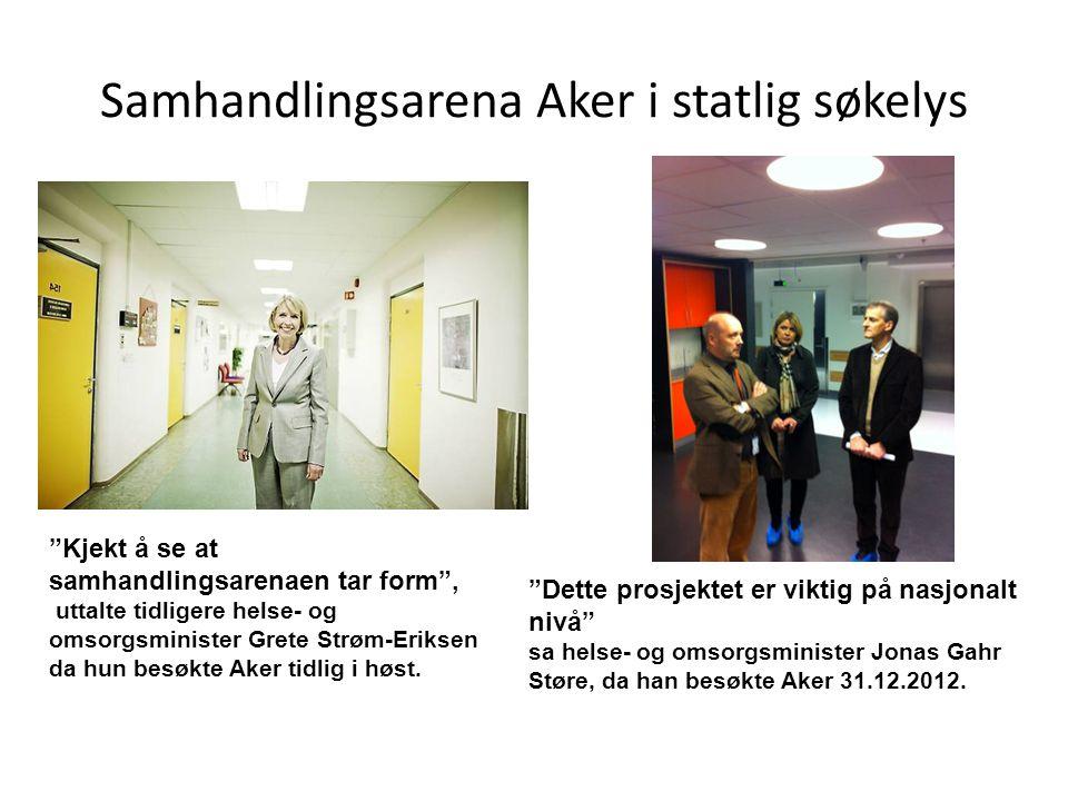 Samhandlingsarena Aker i statlig søkelys Kjekt å se at samhandlingsarenaen tar form , uttalte tidligere helse- og omsorgsminister Grete Strøm-Eriksen da hun besøkte Aker tidlig i høst.