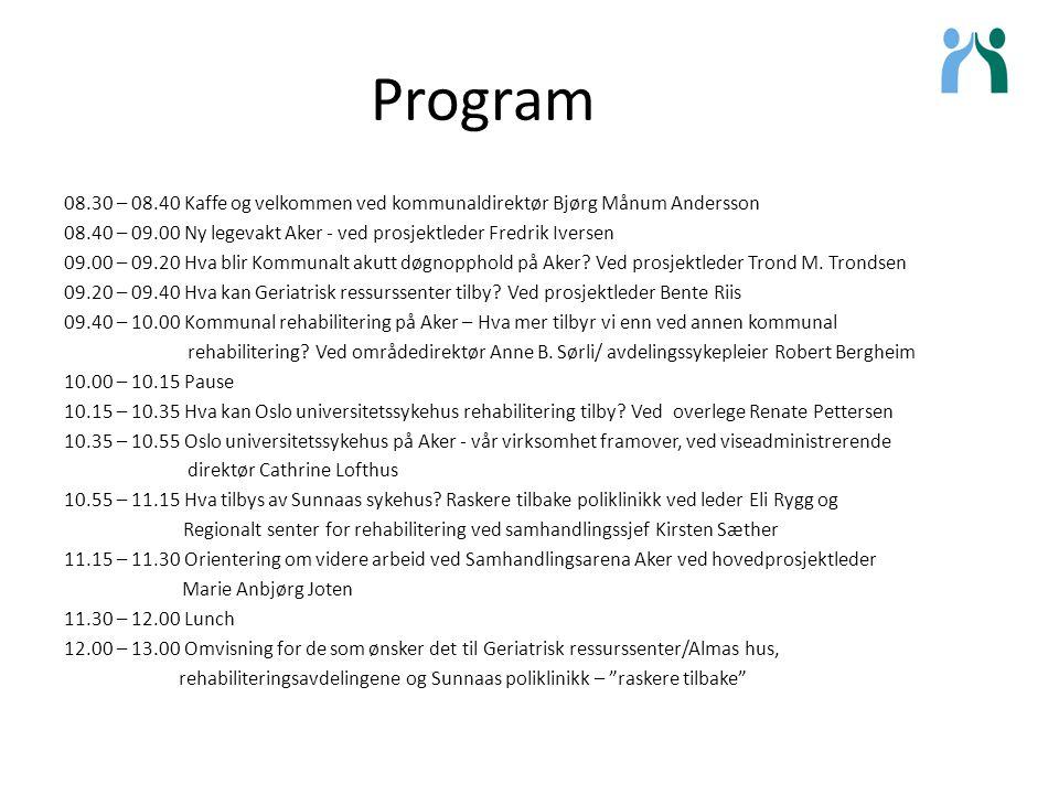 Program 08.30 – 08.40 Kaffe og velkommen ved kommunaldirektør Bjørg Månum Andersson 08.40 – 09.00 Ny legevakt Aker - ved prosjektleder Fredrik Iversen 09.00 – 09.20 Hva blir Kommunalt akutt døgnopphold på Aker.