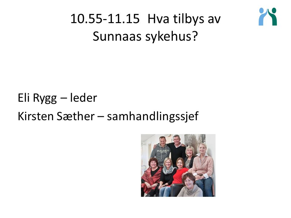 10.55-11.15 Hva tilbys av Sunnaas sykehus? Eli Rygg – leder Kirsten Sæther – samhandlingssjef