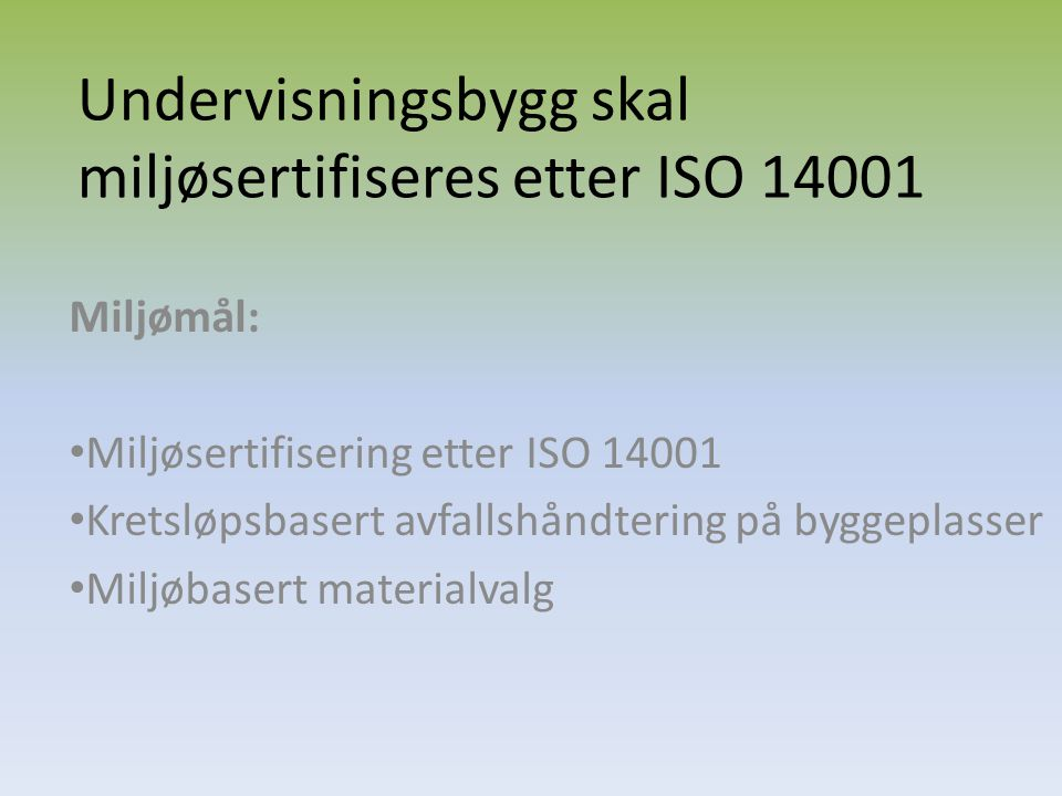 Undervisningsbygg skal miljøsertifiseres etter ISO 14001 Miljømål: Miljøsertifisering etter ISO 14001 Kretsløpsbasert avfallshåndtering på byggeplasse