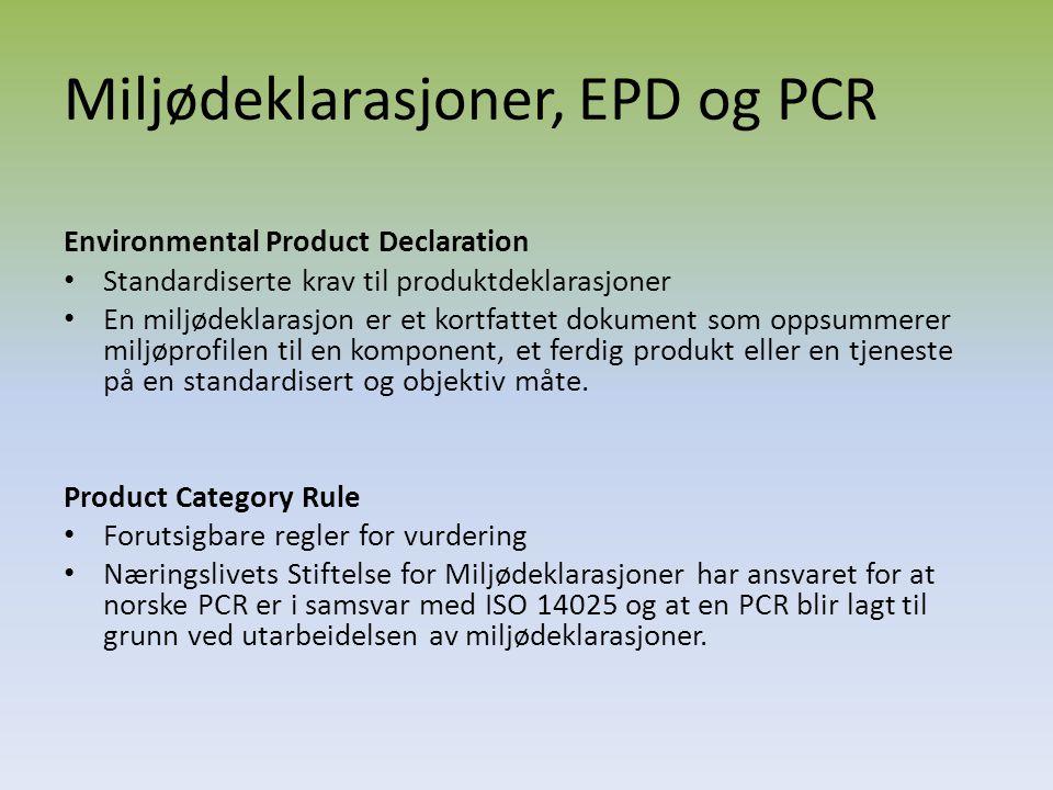 Miljødeklarasjoner, EPD og PCR Environmental Product Declaration Standardiserte krav til produktdeklarasjoner En miljødeklarasjon er et kortfattet dok
