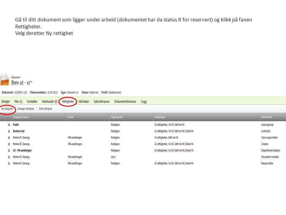 Gå til ditt dokument som ligger under arbeid (dokumentet har da status R for reservert) og klikk på fanen Rettigheter. Velg deretter Ny rettighet