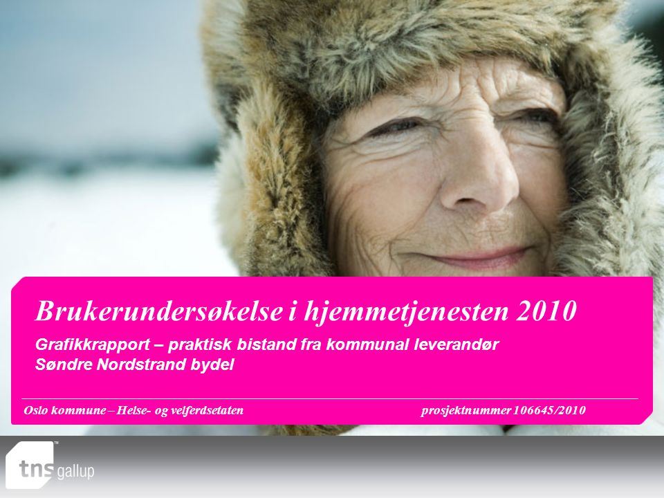 Oslo kommune – Helse- og velferdsetatenprosjektnummer 106645/2010 Brukerundersøkelse i hjemmetjenesten 2010 Grafikkrapport – praktisk bistand fra kommunal leverandør Søndre Nordstrand bydel