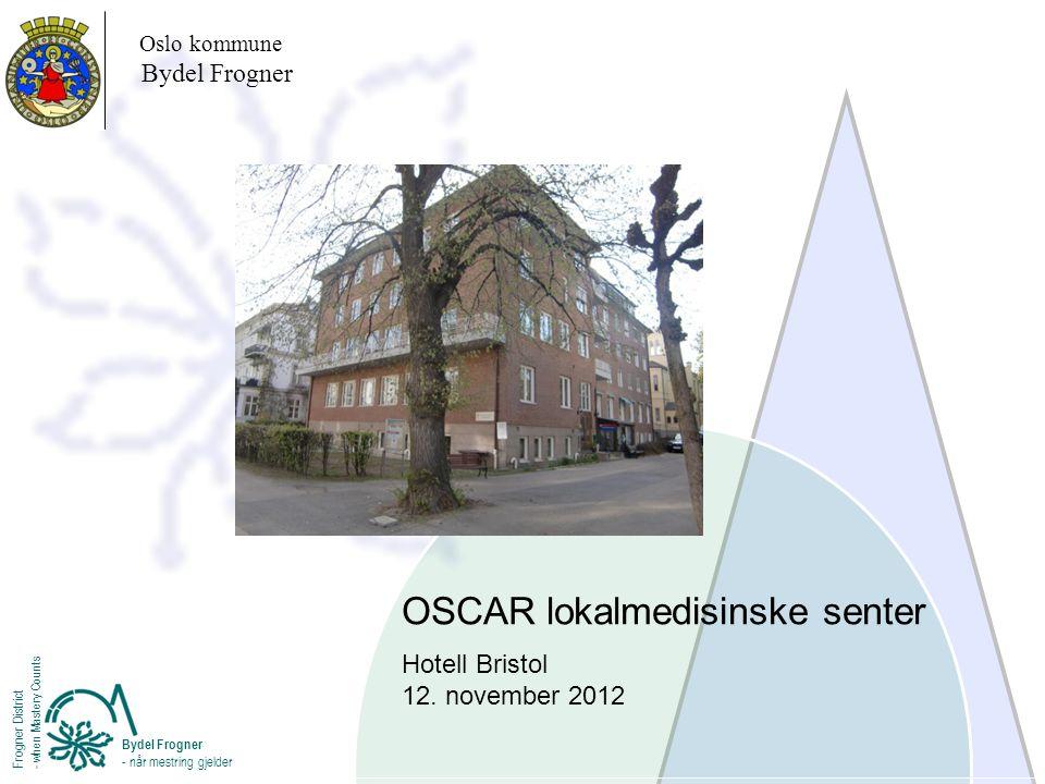 Oslo kommune Bydel Frogner Bydel Frogner - når mestring gjelder Frogner District - when Mastery Counts OSCAR lokalmedisinske senter Hotell Bristol 12.