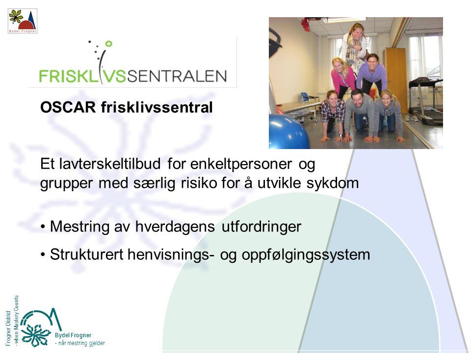 OSCAR frisklivssentral Et lavterskeltilbud for enkeltpersoner og grupper med særlig risiko for å utvikle sykdom Mestring av hverdagens utfordringer St
