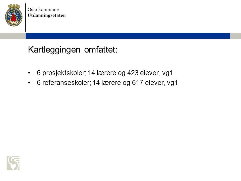 Oslo kommune Utdanningsetaten Kartleggingen omfattet: 6 prosjektskoler; 14 lærere og 423 elever, vg1 6 referanseskoler; 14 lærere og 617 elever, vg1