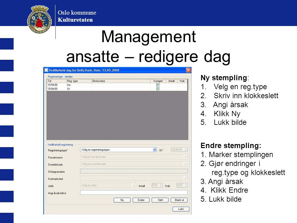 Oslo kommune Kulturetaten Management ansatte – redigere dag Ny stempling: 1. Velg en reg.type 2. Skriv inn klokkeslett 3. Angi årsak 4. Klikk Ny 5. Lu