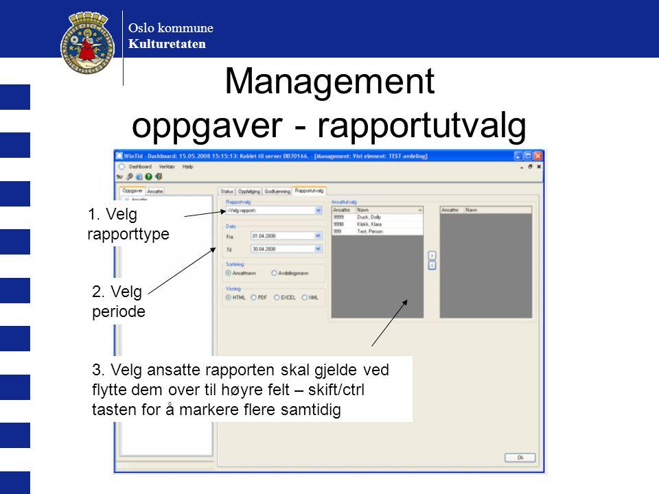 Oslo kommune Kulturetaten Management oppgaver - rapportutvalg 1. Velg rapporttype 2. Velg periode 3. Velg ansatte rapporten skal gjelde ved flytte dem