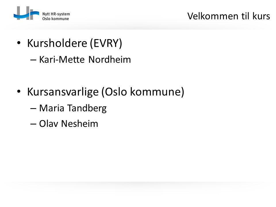 Kursholdere (EVRY) – Kari-Mette Nordheim Kursansvarlige (Oslo kommune) – Maria Tandberg – Olav Nesheim Velkommen til kurs
