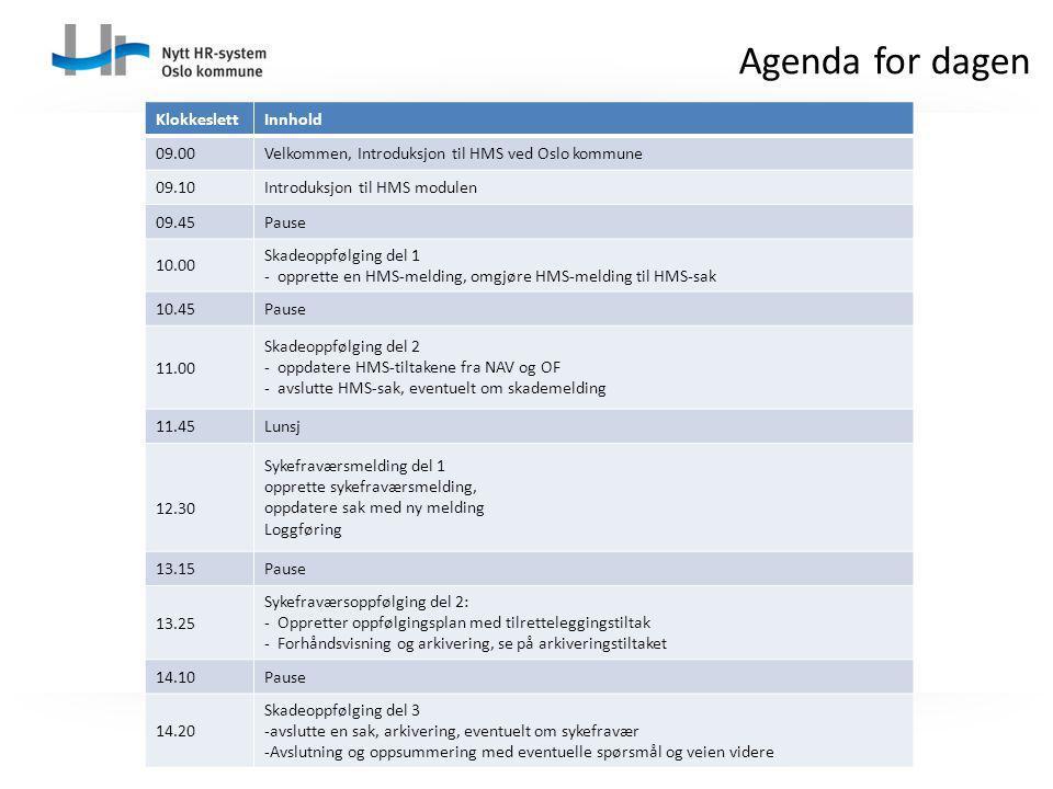 Agenda for dagen KlokkeslettInnhold 09.00Velkommen, Introduksjon til HMS ved Oslo kommune 09.10Introduksjon til HMS modulen 09.45Pause 10.00 Skadeoppf