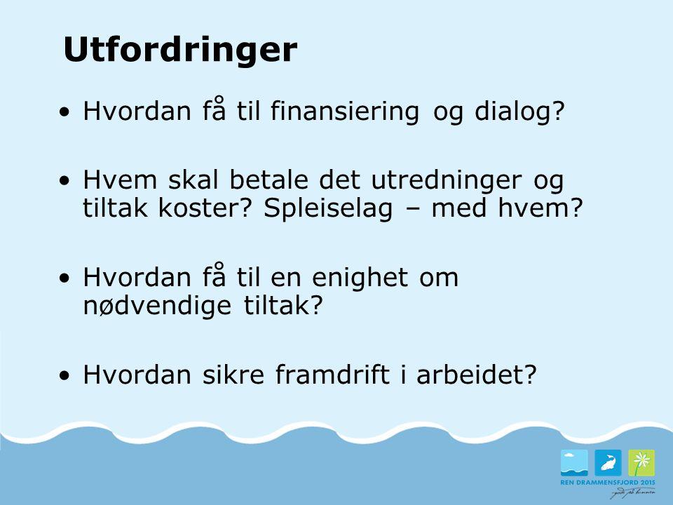 Utfordringer Hvordan få til finansiering og dialog? Hvem skal betale det utredninger og tiltak koster? Spleiselag – med hvem? Hvordan få til en enighe