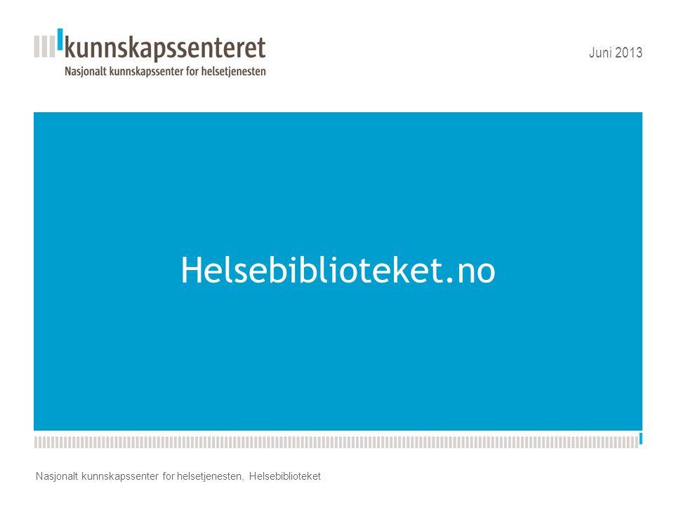 Kunnskapsesenterets nye PPT-mal Helsebiblioteket.no Juni 2013 Nasjonalt kunnskapssenter for helsetjenesten, Helsebiblioteket