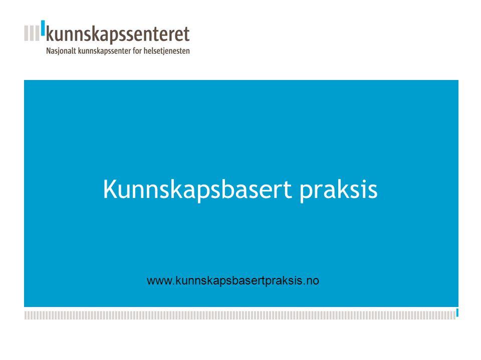 Kunnskapsesenterets nye PPT-mal Kunnskapsbasert praksis www.kunnskapsbasertpraksis.no