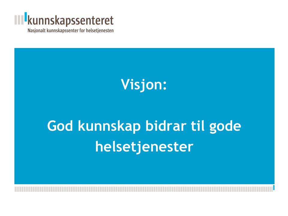 Kunnskapsesenterets nye PPT-mal Visjon: God kunnskap bidrar til gode helsetjenester