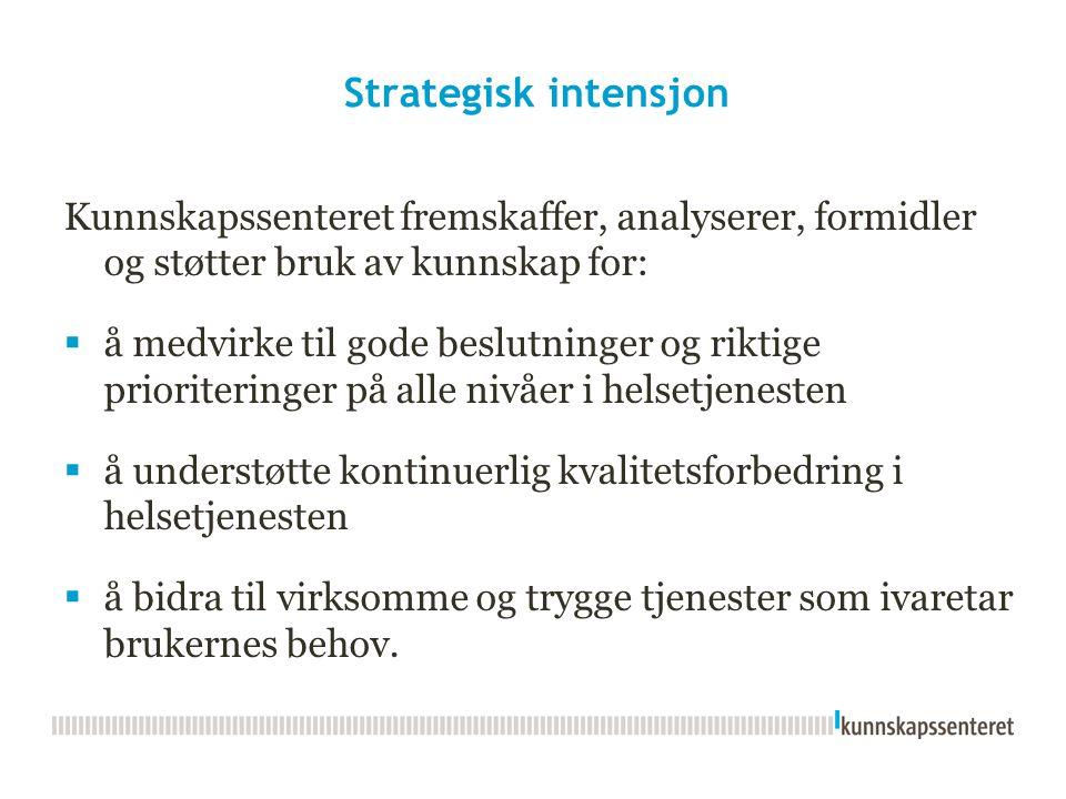 Strategisk intensjon Kunnskapssenteret fremskaffer, analyserer, formidler og støtter bruk av kunnskap for:  å medvirke til gode beslutninger og rikti