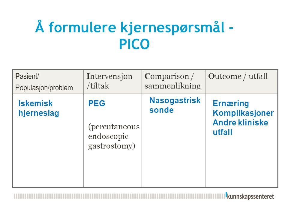 Å formulere kjernespørsmål - PICO P asient/ Populasjon/problem Intervensjon /tiltak Comparison / sammenlikning Outcome / utfall Ernæring Komplikasjone