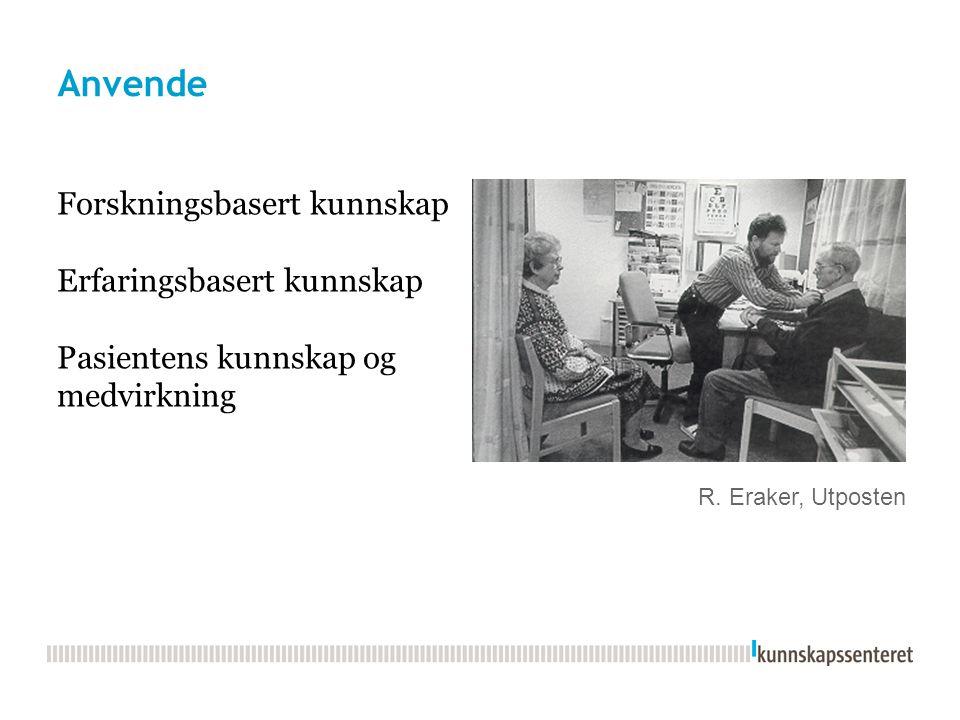 Anvende R. Eraker, Utposten Forskningsbasert kunnskap Erfaringsbasert kunnskap Pasientens kunnskap og medvirkning