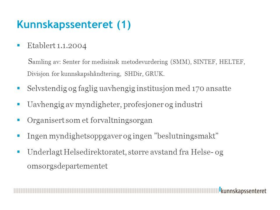 Kunnskapssenteret (1)  Etablert 1.1.2004 S amling av: Senter for medisinsk metodevurdering (SMM), SINTEF, HELTEF, Divisjon for kunnskapshåndtering, S