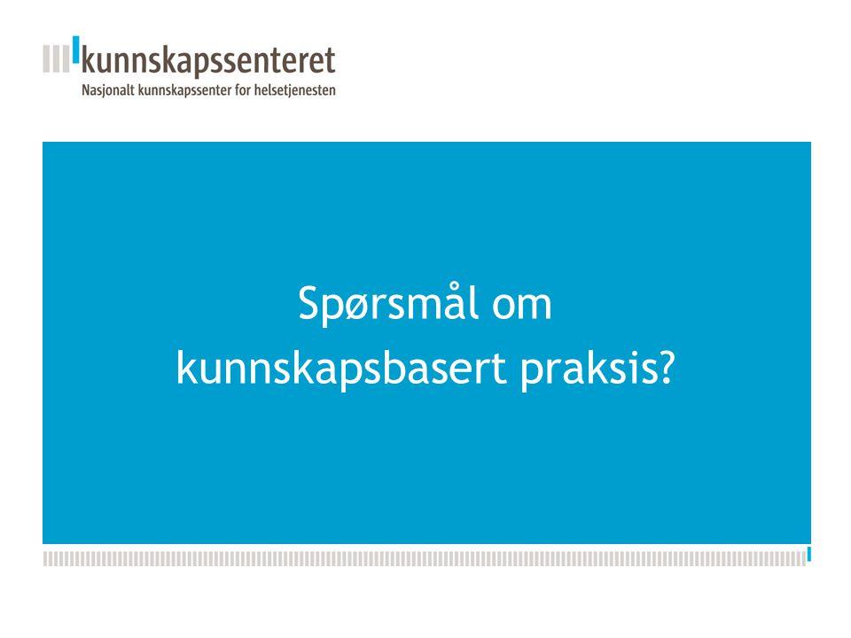 Kunnskapsesenterets nye PPT-mal Spørsmål om kunnskapsbasert praksis?