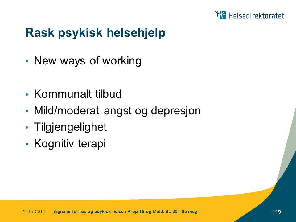 Rask psykisk helsehjelp New ways of working Kommunalt tilbud Mild/moderat angst og depresjon Tilgjengelighet Kognitiv terapi 10.07.2014Signaler for rus og psykisk helse i Prop 1S og Meld.