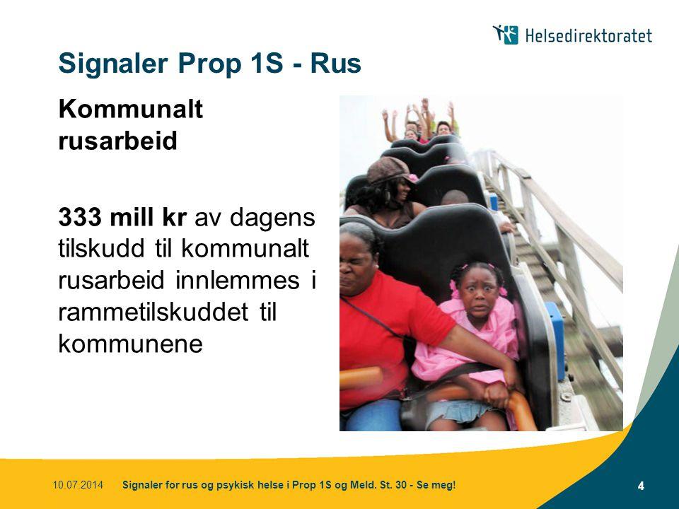Signaler Prop 1S - Rus Kommunalt rusarbeid 333 mill kr av dagens tilskudd til kommunalt rusarbeid innlemmes i rammetilskuddet til kommunene 10.07.2014Signaler for rus og psykisk helse i Prop 1S og Meld.