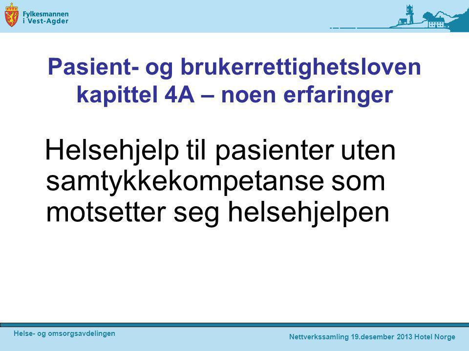 Helse- og omsorgsavdelingen Nettverkssamling 19.desember 2013 Hotel Norge Pasient- og brukerrettighetsloven kapittel 4A – noen erfaringer Helsehjelp t