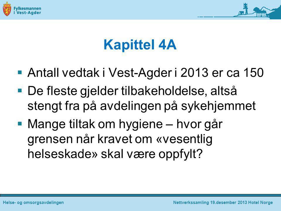 Kapittel 4A  Antall vedtak i Vest-Agder i 2013 er ca 150  De fleste gjelder tilbakeholdelse, altså stengt fra på avdelingen på sykehjemmet  Mange t