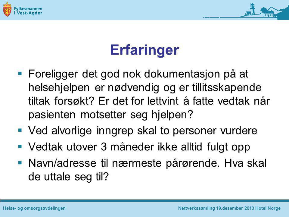 Helse- og omsorgsavdelingenNettverkssamling 19.desember 2013 Hotel Norge Erfaringer  Foreligger det god nok dokumentasjon på at helsehjelpen er nødve