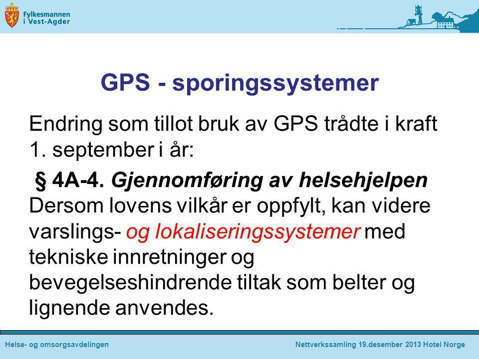 GPS - sporingssystemer Endring som tillot bruk av GPS trådte i kraft 1. september i år: § 4A-4. Gjennomføring av helsehjelpen Dersom lovens vilkår er
