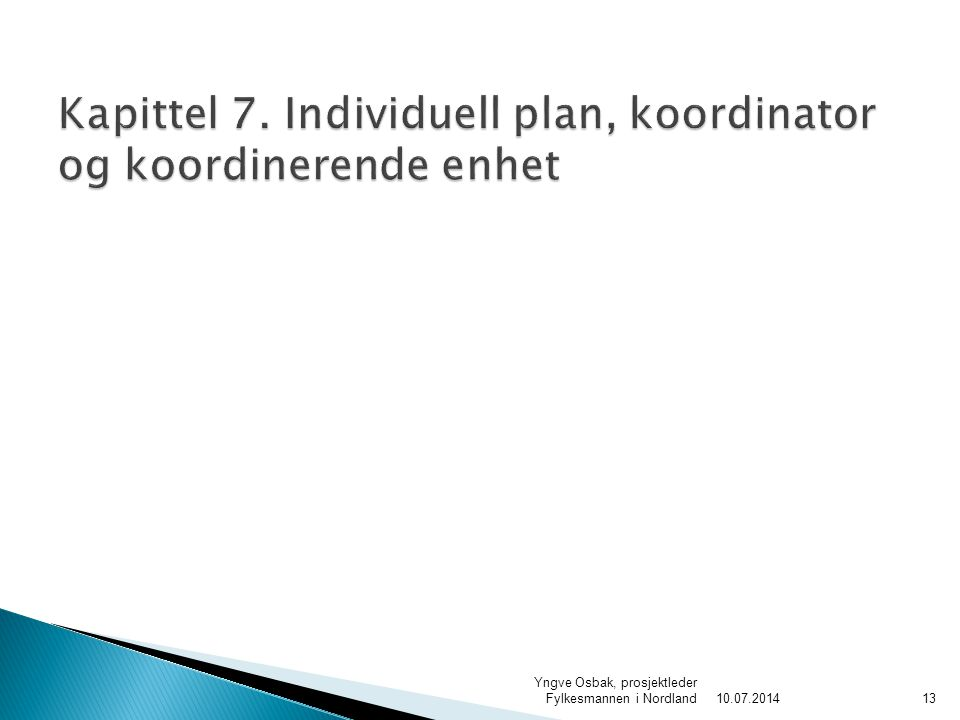 10.07.2014 Yngve Osbak, prosjektleder Fylkesmannen i Nordland13