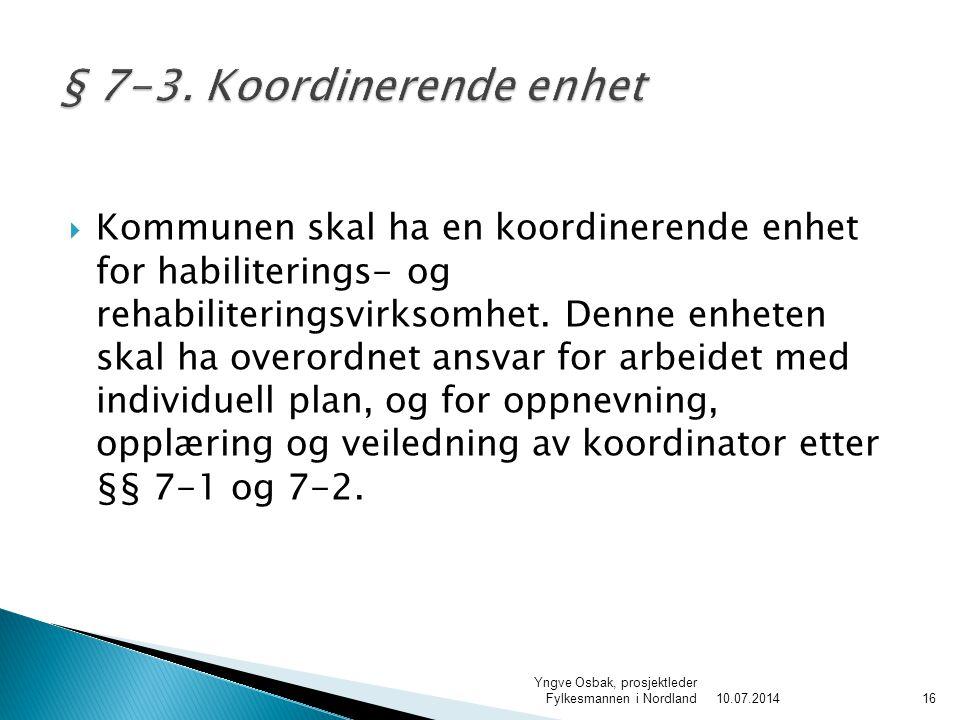  Kommunen skal ha en koordinerende enhet for habiliterings- og rehabiliteringsvirksomhet.