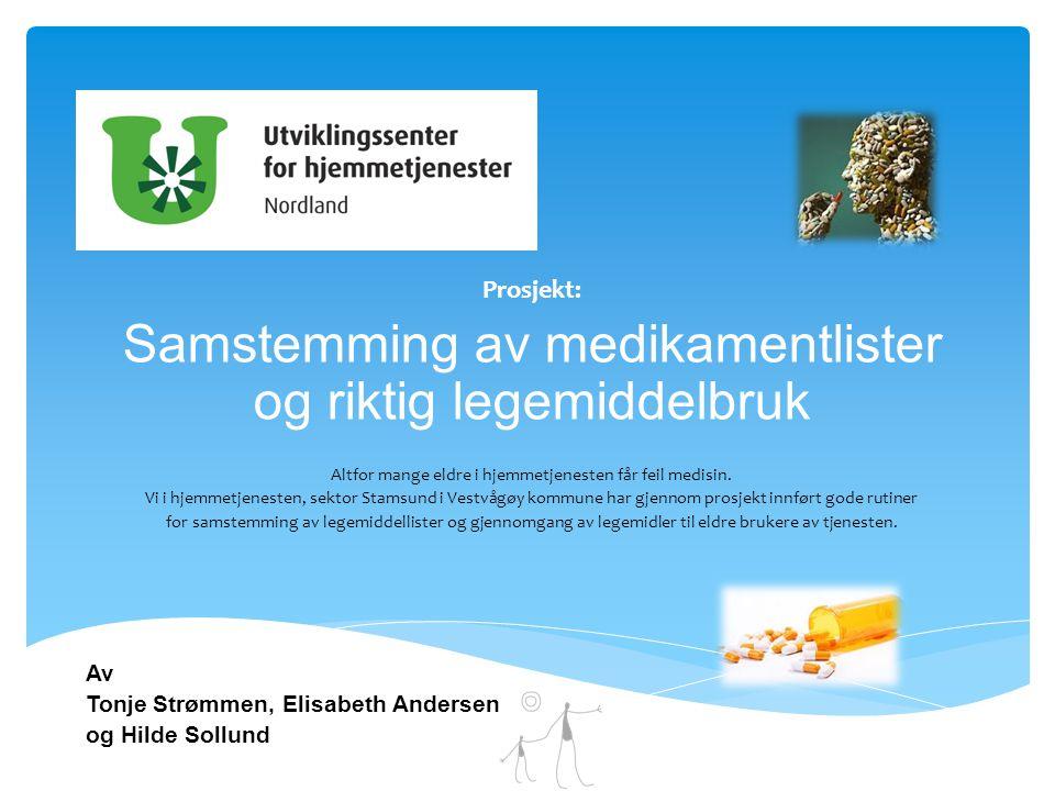 Prosjekt: Samstemming av medikamentlister og riktig legemiddelbruk Altfor mange eldre i hjemmetjenesten får feil medisin. Vi i hjemmetjenesten, sektor