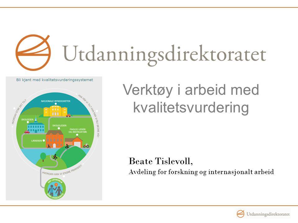 Verktøy i arbeid med kvalitetsvurdering Beate Tislevoll, Avdeling for forskning og internasjonalt arbeid