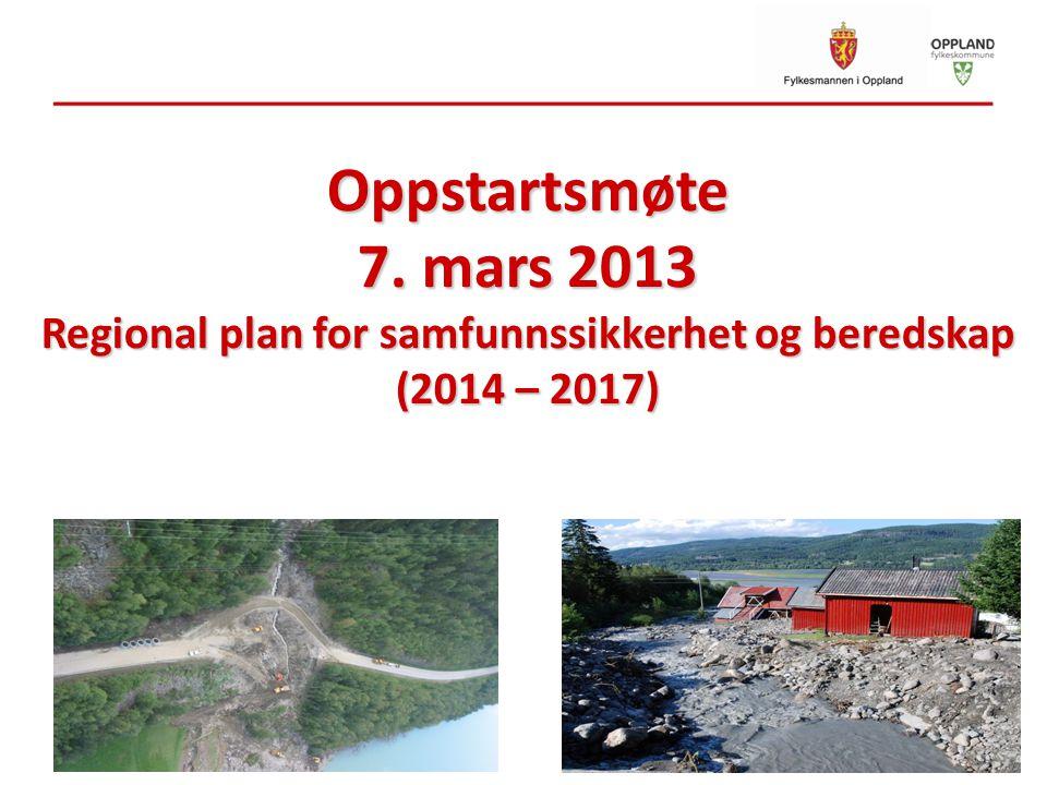 Oppstartsmøte 7. mars 2013 Regional plan for samfunnssikkerhet og beredskap (2014 – 2017)