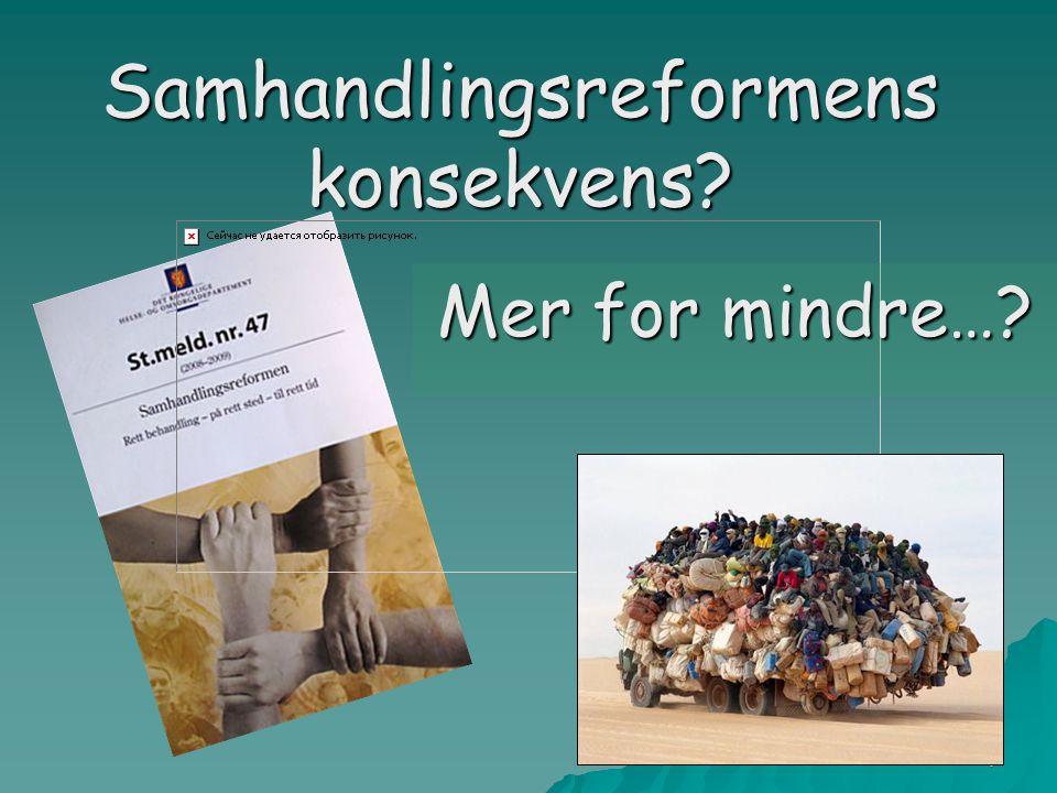 4 Samhandlingsreformens konsekvens? Mer for mindre…?