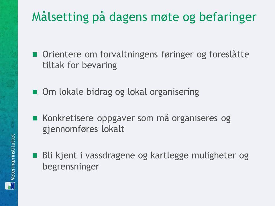Målsetting på dagens møte og befaringer Orientere om forvaltningens føringer og foreslåtte tiltak for bevaring Om lokale bidrag og lokal organisering