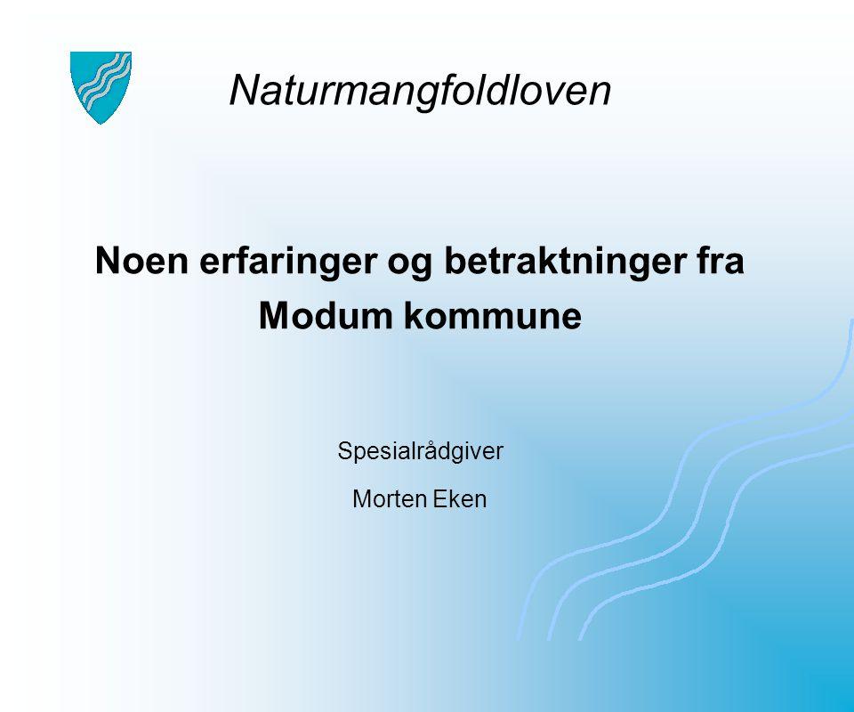 Noen erfaringer og betraktninger fra Modum kommune Spesialrådgiver Morten Eken Naturmangfoldloven