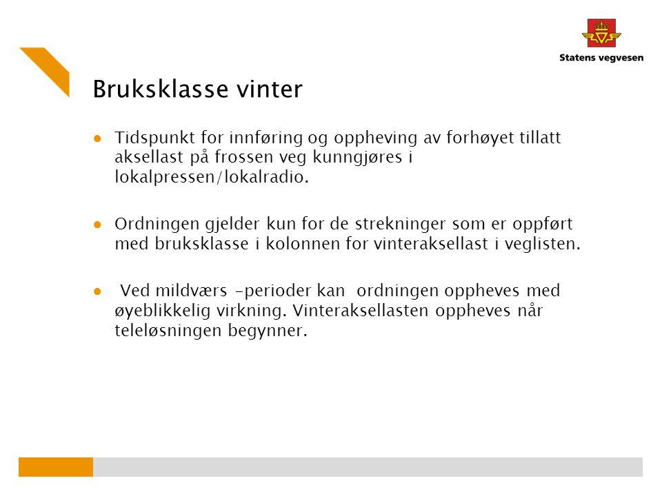Bruksklasse vinter ● Tidspunkt for innføring og oppheving av forhøyet tillatt aksellast på frossen veg kunngjøres i lokalpressen/lokalradio. ● Ordning