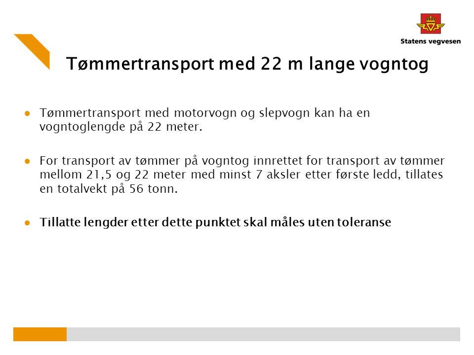 Tømmertransport med 22 m lange vogntog ● Tømmertransport med motorvogn og slepvogn kan ha en vogntoglengde på 22 meter. ● For transport av tømmer på v