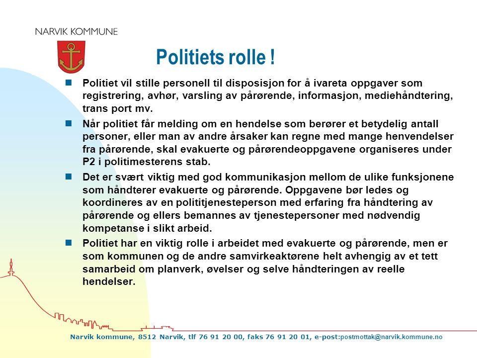 Narvik kommune, 8512 Narvik, tlf 76 91 20 00, faks 76 91 20 01, e-post: postmottak@narvik.kommune.no Politiets rolle ! nPolitiet vil stille personell