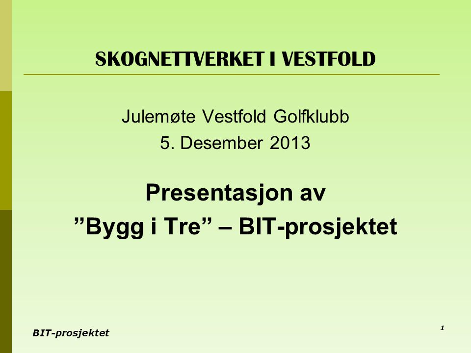 BIT-prosjektet Bygg i tre – BIT 2011-2013 Regionalt prosjekt for økt bruk av tre i Buskerud, Vestfold og Telemark Et samarbeid mellom: Fylkeskommunene og Fylkesmennene i Telemark, Buskerud og Vestfold Innovasjon Norge Skog- og trelastindustrien 2