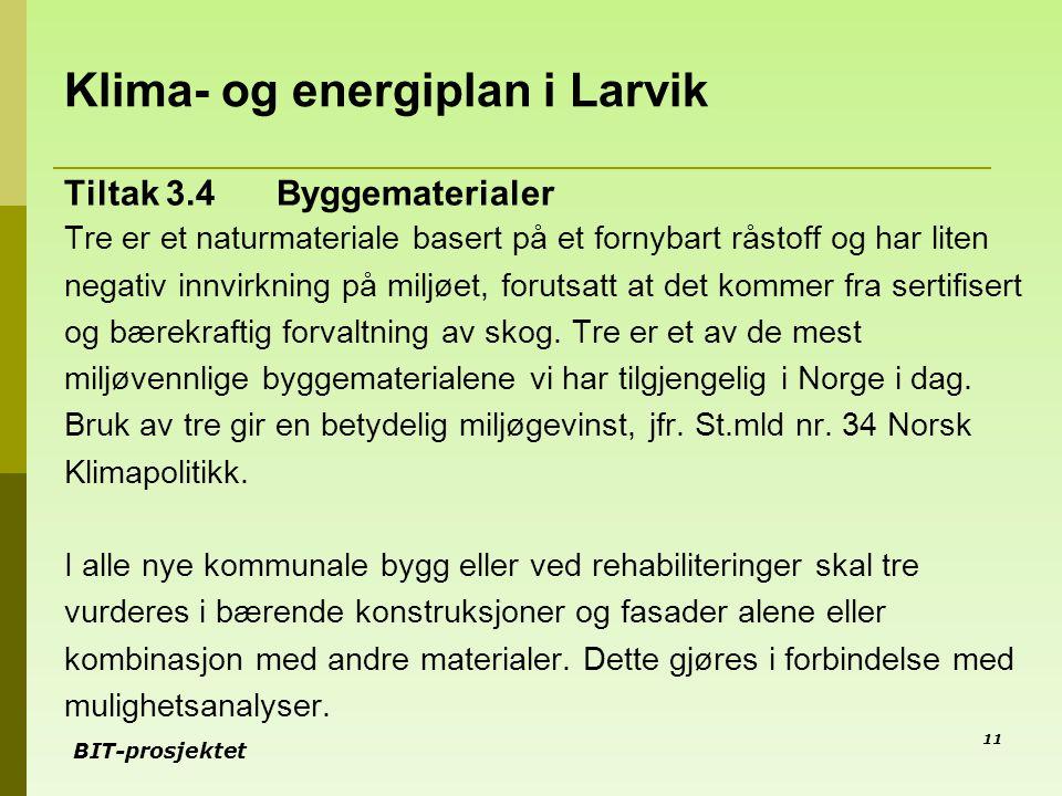 BIT-prosjektet Klima- og energiplan i Larvik Tiltak 3.4 Byggematerialer Tre er et naturmateriale basert på et fornybart råstoff og har liten negativ i