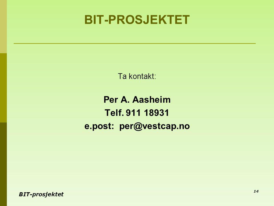 BIT-prosjektet 14 BIT-PROSJEKTET Ta kontakt: Per A. Aasheim Telf. 911 18931 e.post: per@vestcap.no
