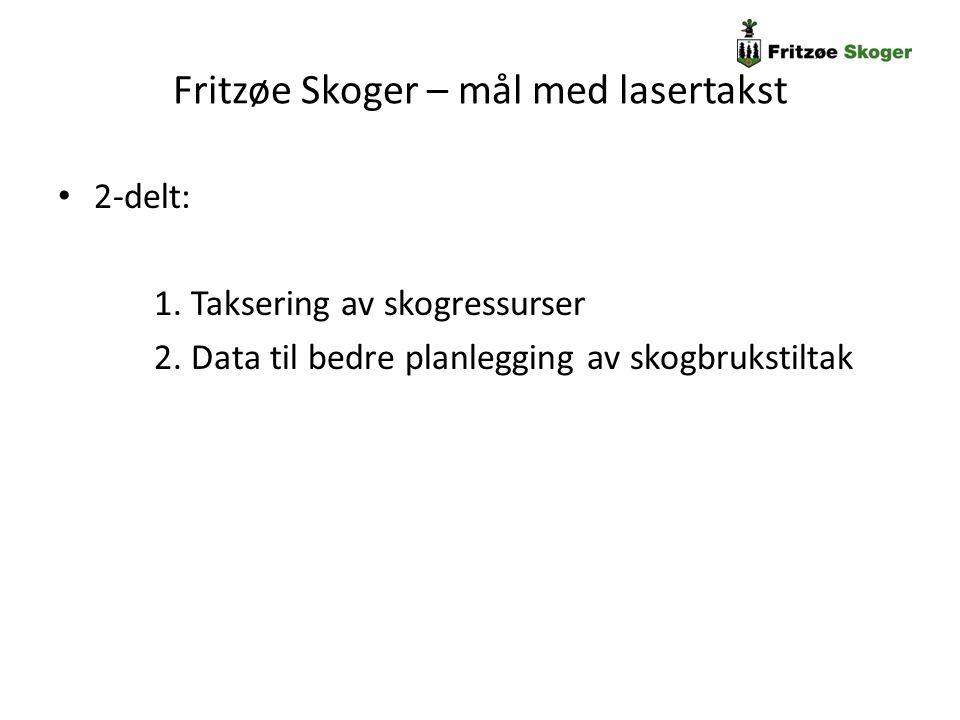 Fritzøe Skoger – mål med lasertakst 2-delt: 1. Taksering av skogressurser 2. Data til bedre planlegging av skogbrukstiltak